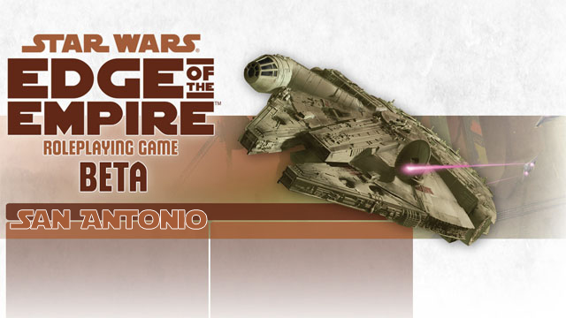 Star Wars: Edge of the Empire - San Antonio Playtest