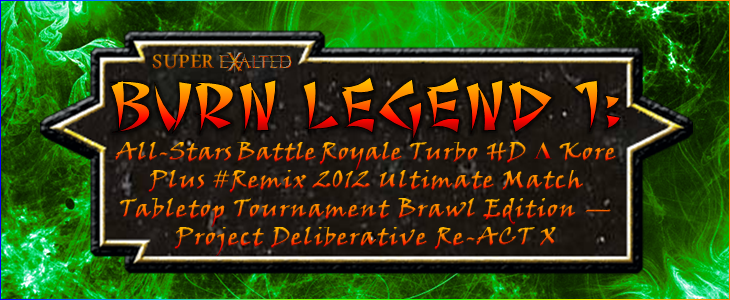 Super Exalted Burn Legend... something y'know whatevs