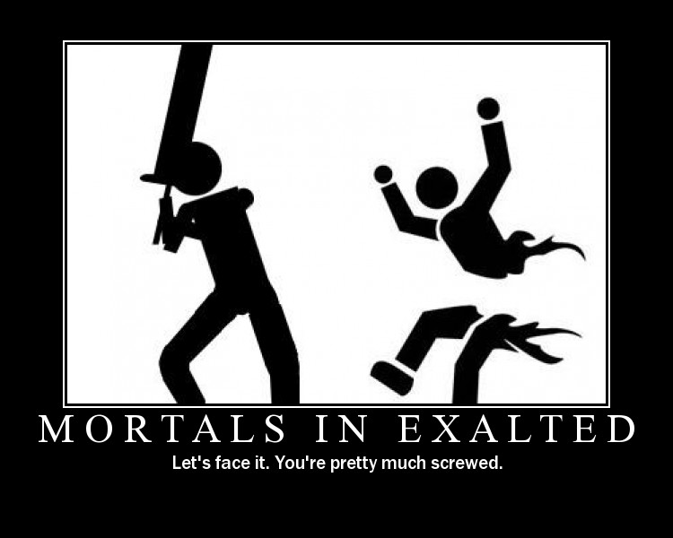 Mortals in exalted