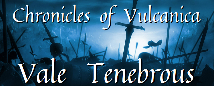 Chronicles of Vulcanica: Vale Tenebrous