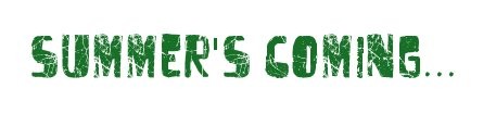 Summers coming