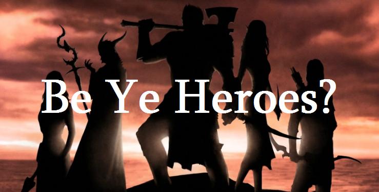 Be ye heroes