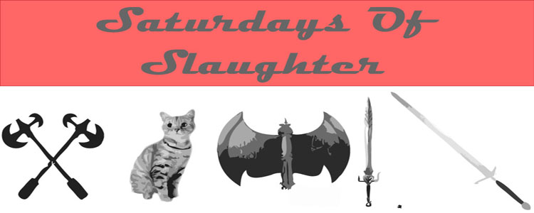 Saturdays of Slaughter