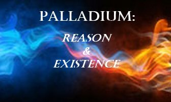 Palladium: Reason and Existence