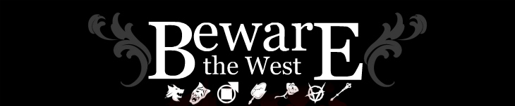 Beware the West
